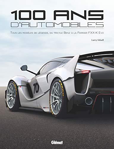 100 ans d'automobile : Tous les modèles de légende, du tricycle Benz à la Ferrari FXX K Evo