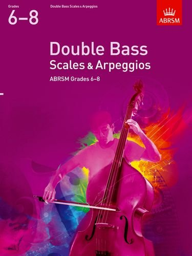 Double Bass Scales & Arpeggios, ABRSM Grades 6-8: from 2012 (ABRSM Scales & Arpeggios)