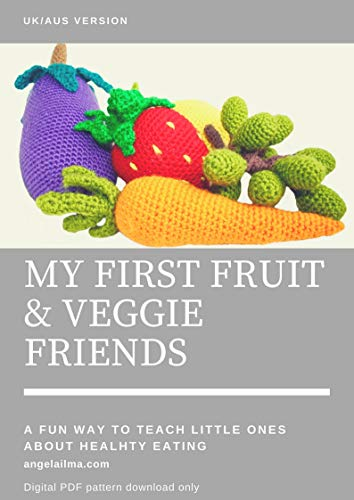 UK Crochet Patterns - My First Fruit and Veggie Friends: Carrot, Strawberry, Grapes, Lemon and Eggplant pattern only (English Edition)