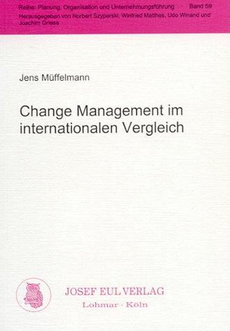 Change Management im internationalen Vergleich: Komparative Intensitäts- und Erfolgsevaluierung der auf die Prozessoptimierung ausgerichteten ... deutschen und US-amerikanischen Unternehmen