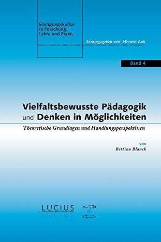 Vielfaltsbewusste Pädagogik und Denken in Möglichkeiten: Theoretische Grundlagen und Handlungsperspektiven (Erwägungskultur in Forschung, Lehre und Praxis, Band 4)