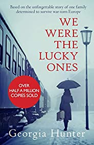 We Were the Lucky Ones: Based on the unforgettable story of one family determined to survive war-torn Europe (