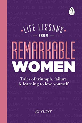 Life Lessons from Remarkable Women: Tales of Triumph, Failure and ...