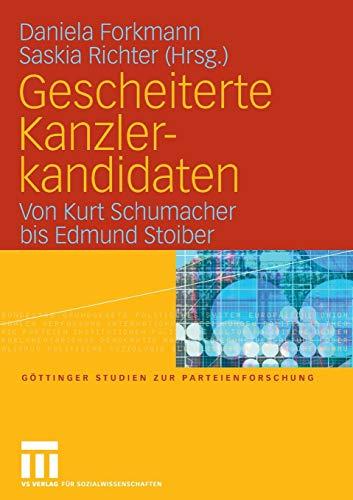 Gescheiterte Kanzlerkandidaten: Von Kurt Schumacher bis Edmund Stoiber (Göttinger Studien zur Parteienforschung) -