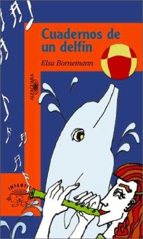 Cuadernos De UN Delfin (Serie Naranja) por Elsa Isabel Bornemann