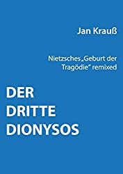 Der dritte Dionysos: Nietzsches