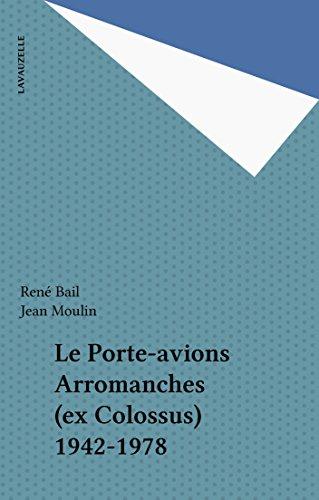 Le Porte-avions Arromanches (ex Colossus) 1942-1978
