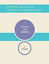 Coach and Mentor: A Primer (Building Blocks of Emotional Intelligence Book 9)