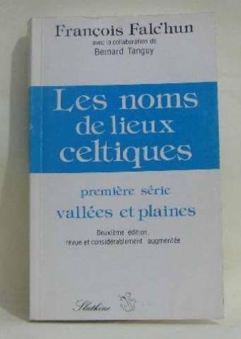 Les noms de lieux celtiques : Première série, Vallées et plaines par François Falc'hun, Bernard Tanguy