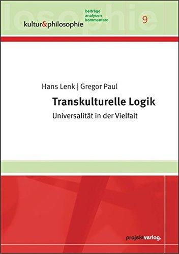 Transkulturelle Logik: Universalität in der Vielfalt (Kultur & Philosophie, Band 9)