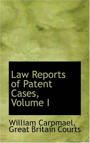 Law Reports of Patent Cases, Volume I: 1