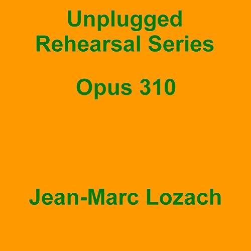 Unplugged Rehearsal Series Opus 310 -