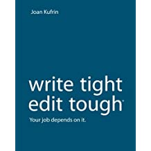 WriteTight, EditTough ®: Your job depends on it.