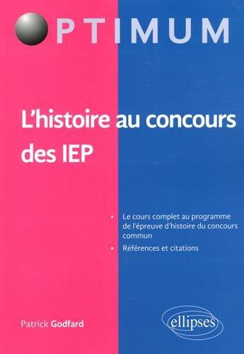 L'histoire au concours des IEP - Le cours complet au programme de l'épreuve d'histoire du concours commun. par Patrick Godfard