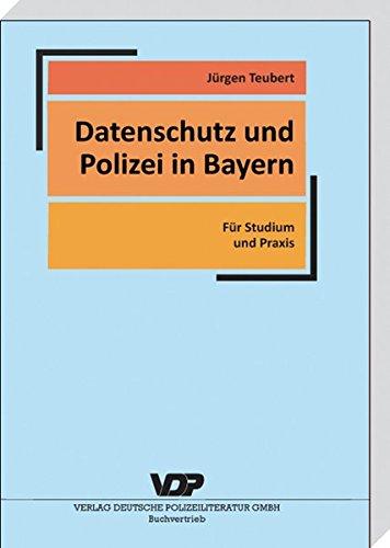 Datenschutz und Polizei in Bayern: Für Studium und Praxis (VDP-Fachbuch)