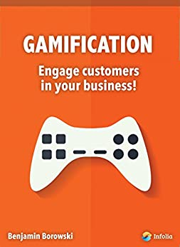 Gamification - engage customers in your business!: The hottest marketing trend in 2014 by [Borowski, Benjamin]