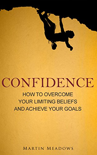 Confidence: How to Overcome Your Limiting Beliefs and Achieve Your Goals (English Edition) por Martin Meadows