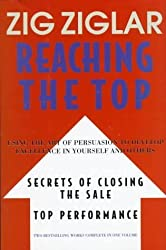 Reaching the Top : Secrets of Closing the Sale, Top Performance : Using the Art of Persuasion to Develop Excellence in Yourself and Others 1st edition by Ziglar, Zig (1997) Hardcover