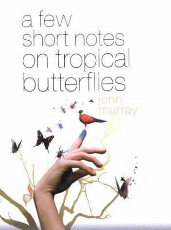 A Few Short Notes on Tropical Butterflies by John Murray (2003-05-29)