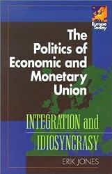 The Politics of Economic and Monetary Union (Europe Today) by Erik Jones (2002-04-28)
