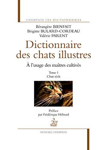 Le Dictionnaire des chats illustres T1. Chats réels par Berangere Bienfait,Brigitte Bulard-cordeau,Valerie Parent