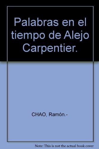 Palabras en el tiempo de Alejo Carpentier. [Tapa blanda] by CHAO, Ramón.-