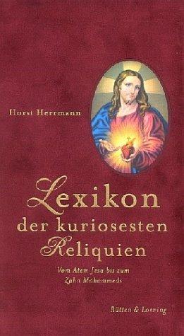 Buchseite und Rezensionen zu 'Lexikon der kuriosesten Reliquien: Vom Atem Jesu bis zum Zahn Mohammeds' von Horst Herrmann