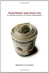 Your Money and Your Life: A Lifetime Approach to Money Management (Stanford Economics and Finance) by Robert Aliber (2010-11-02)