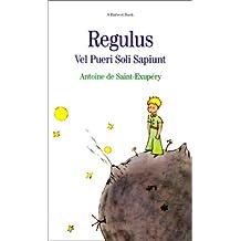 Regulus Vel Pueri Soli Sapiunt/the Little Prince