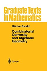 Combinatorial Convexity and Algebraic Geometry (Graduate Texts in Mathematics, Band 168)
