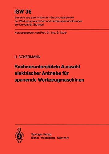 Rechnerunterstützte Auswahl elektrischer Antriebe für spanende Werkzeugmaschinen (ISW Forschung und Praxis, Band 36)