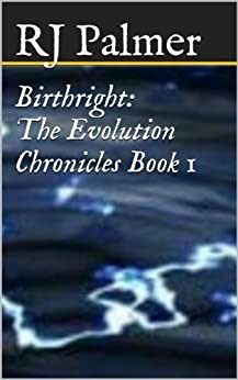 Birthright (The Evolution Chronicles Book 1) by [Palmer, RJ]
