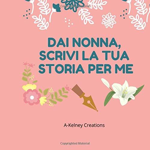 DAI NONNA SCRIVI LA TUA STORIA PER ME libro diario da regalare alla nonna per appuntare i propri pensieri raccontare le proprie storie e raccogliere