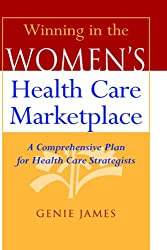 Winning in the Women's Health Care Marketplace: A Comprehensive Plan for Health Care Strategists (Medical Sciences)
