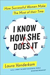 [(I Know How She Does it : How Successful Women Make the Most of Their Time)] [By (author) Laura Vanderkam] published on (June, 2015)