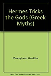 Hermes Tricks The Gods and Other Stories (Greek Myths) by Geraldine Mccaughrean (2000-11-23)