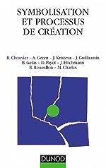 Symbolisation et processus de création - Sens de l'intime et travail de l'universel dans l'art et la psychanalyse de Bernard Chouvier