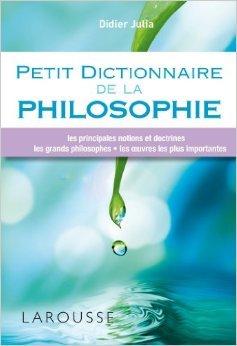 Petit dictionnaire de la philosophie de Didier Julia ( 17 avril 2013 ) par Didier Julia