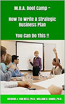 M.B.A. Boot Camp ~ How To Write A Strategic Business Plan You Can Do This !!: How To Write A Strategic Plan You Can Do This!! PDF Descargar Gratis