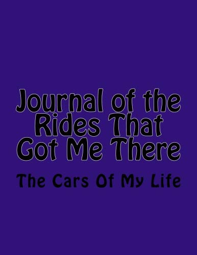 Journal of the Rides That Got Me There: The Cars Of My Life por Missy Parks