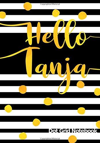 Hello Tanja Dot Grid Notebook: Journal | Notizbuch Punktraster mit Namen