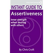 Assertiveness: Inner strength when dealing with others (Instant Guides)