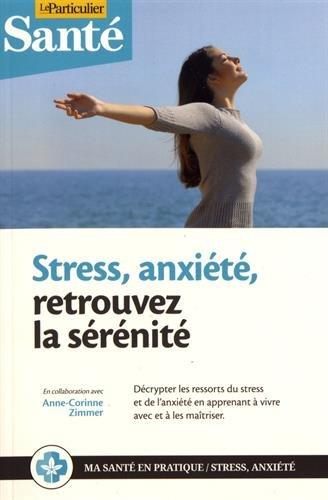 Stress, anxiété, retrouvez la sérenité: Décrypter les ressorts du stress et de l'anxiété en apprenant à vivre avec et à la maitriser