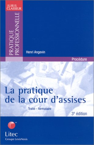 La pratique de la cour d'assises - Traité - Formulaire (ancienne édition) par Henri Angevin