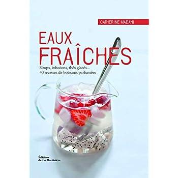 Eaux fraîches. Sirops, infusions, thés glacés... 40 recettes de boissons parfumées