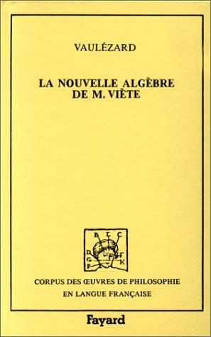 La Nouvelle algèbre. (précédée de) Introduction en l'art analytique par  J-L Vaulezard, François Viète