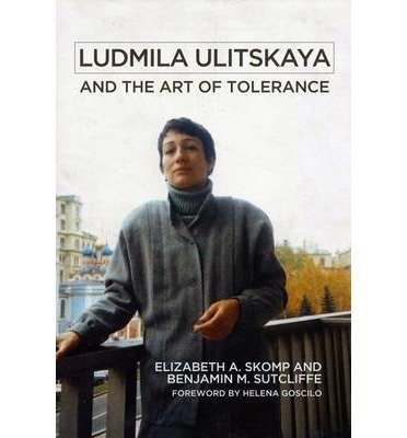 By Elizabeth Skomp ; Benjamin M Sutcliffe ; Helena Goscilo ( Author ) [ Ludmila Ulitskaya and the Art of Tolerance By Jun-2015 Paperback