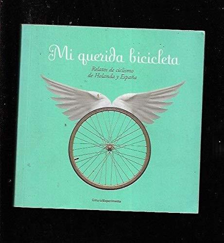 Mi Querida Bicicleta. Relatos De Ciclismo De Holanda Y España