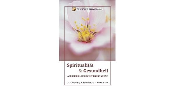 Spiritualität und Gesundheit: Am Beispiel der Krebserkrankung ...