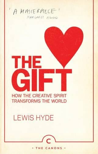 The Gift : How the Creative Spirit Transforms the World